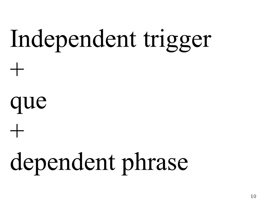 Independent trigger + que dependent phrase