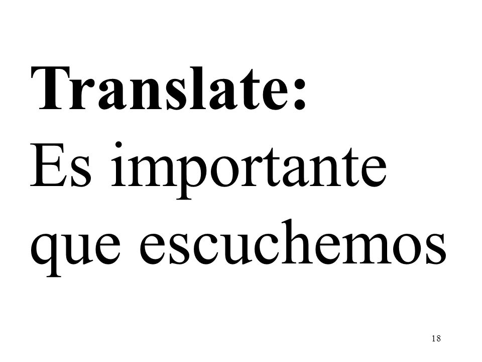 Translate: Es importante que escuchemos