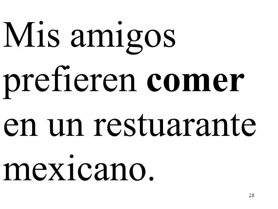 Mis amigos prefieren comer en un restuarante mexicano.