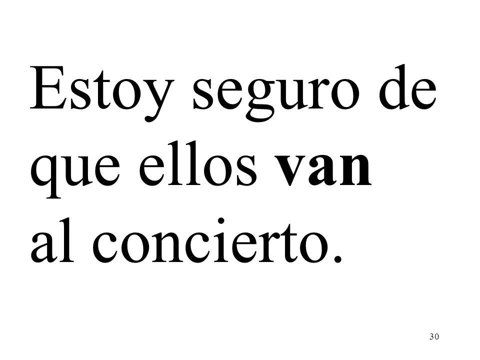 Estoy seguro de que ellos van al concierto.