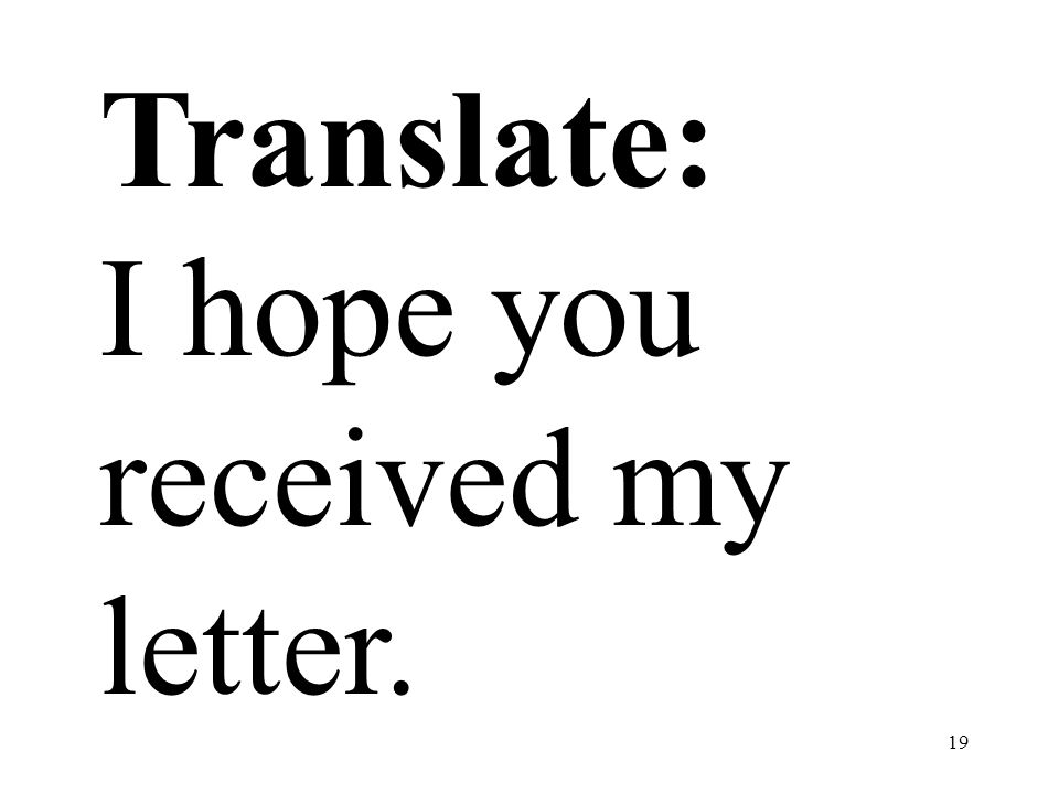 Translate: I hope you received my letter.