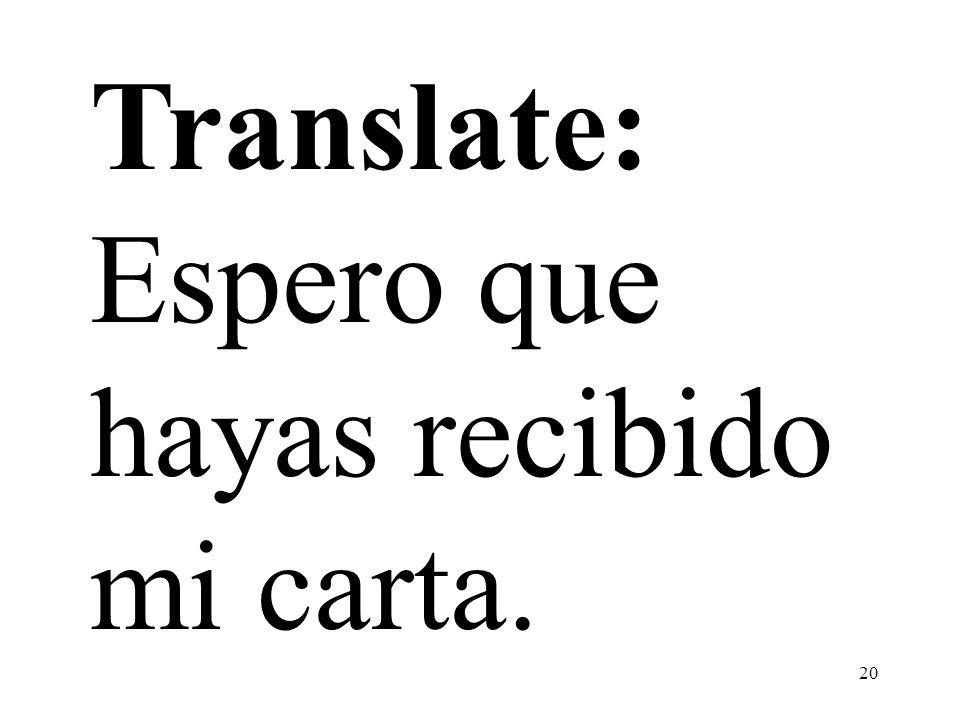 Translate: Espero que hayas recibido mi carta.