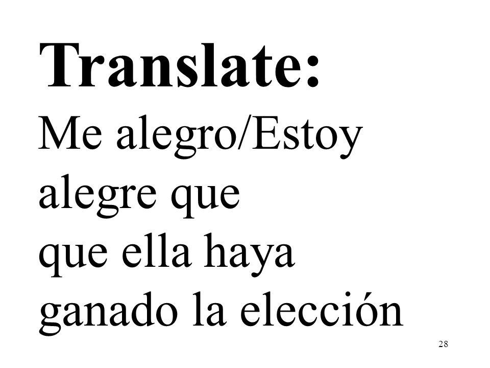 Translate: Me alegro/Estoy alegre que que ella haya ganado la elección