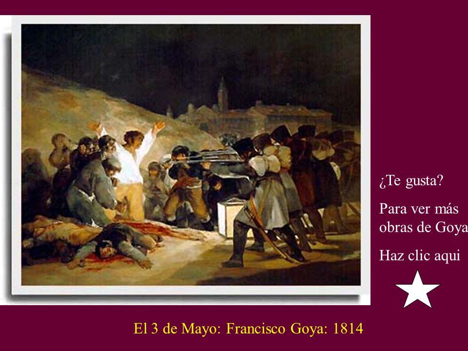 ¿Te gusta Para ver más obras de Goya Haz clic aqui El 3 de Mayo: Francisco Goya: 1814