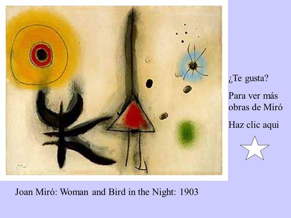 ¿Te gusta Para ver más obras de Miró Haz clic aqui Joan Miró: Woman and Bird in the Night: 1903