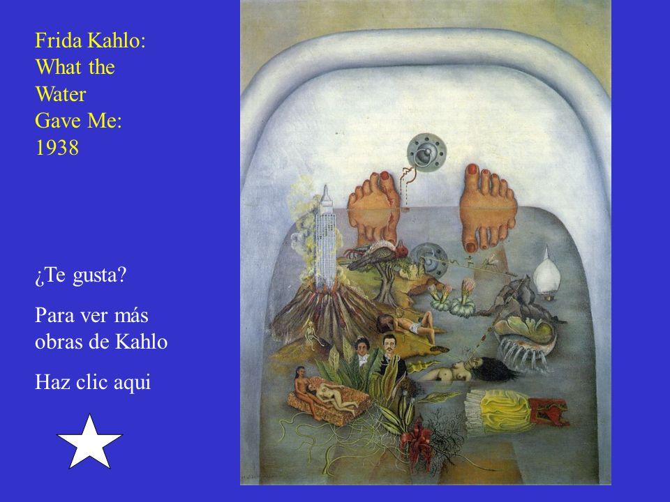 Frida Kahlo: What the Water Gave Me: 1938 ¿Te gusta Para ver más obras de Kahlo Haz clic aqui