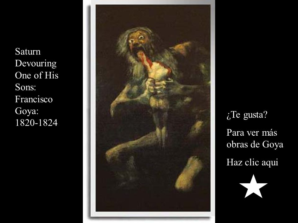 Saturn Devouring. One of His. Sons: Francisco. Goya: ¿Te gusta Para ver más obras de Goya.