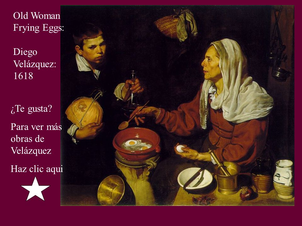 Old Woman Frying Eggs: Diego. Velázquez: 1618.
