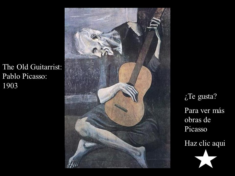 The Old Guitarrist: Pablo Picasso: 1903 ¿Te gusta Para ver más obras de Picasso Haz clic aqui