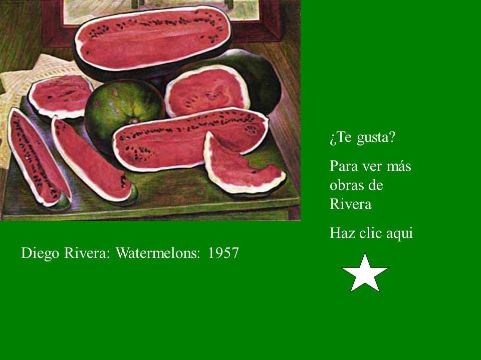 ¿Te gusta Para ver más obras de Rivera Haz clic aqui Diego Rivera: Watermelons: 1957