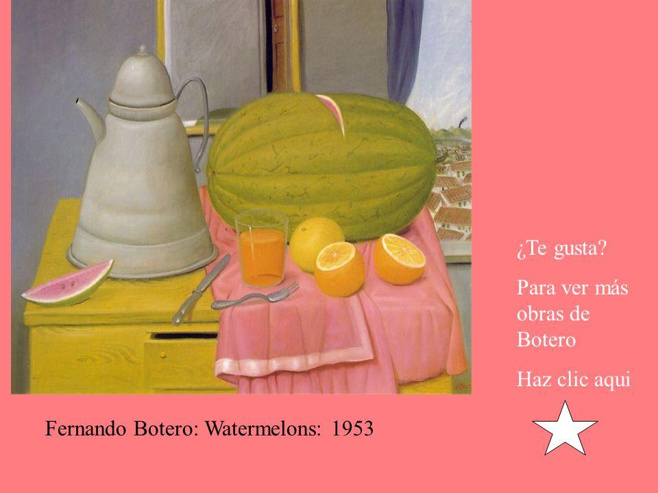 ¿Te gusta Para ver más obras de Botero Haz clic aqui Fernando Botero: Watermelons: 1953
