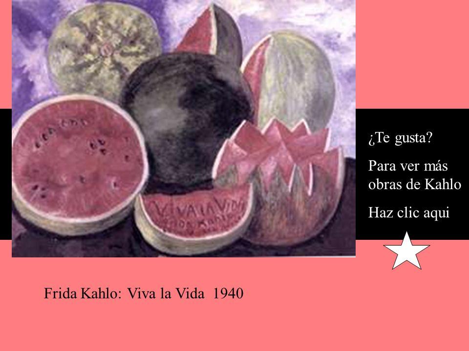 Para ver más obras de Kahlo