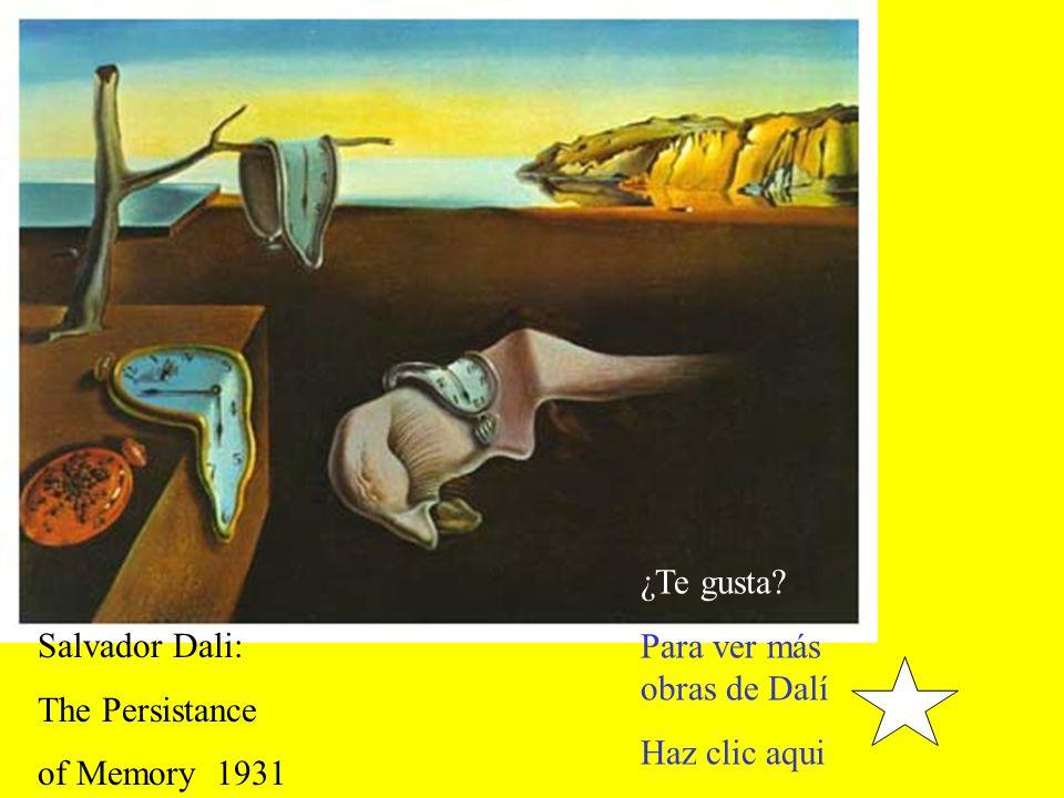 ¿Te gusta Para ver más obras de Dalí Haz clic aqui Salvador Dali: The Persistance of Memory 1931