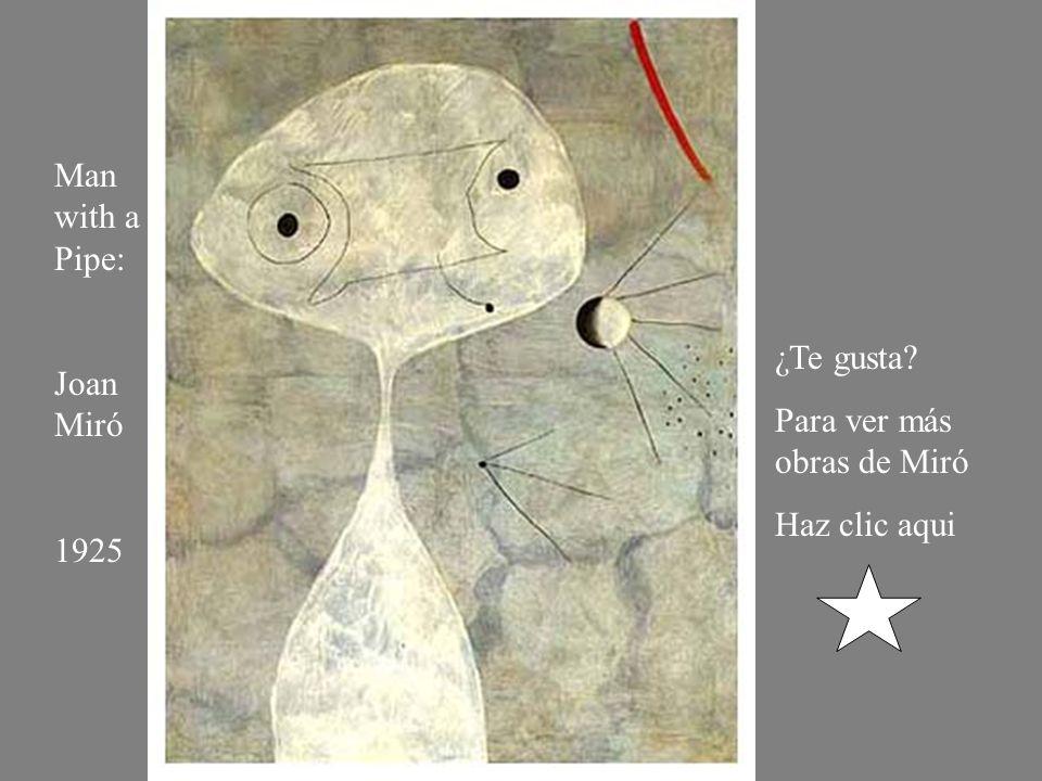 Man with a Pipe: Joan Miró 1925 ¿Te gusta Para ver más obras de Miró Haz clic aqui