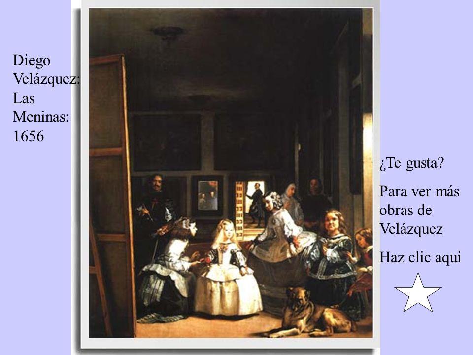 Diego Velázquez: Las Meninas: 1656 ¿Te gusta Para ver más obras de Velázquez Haz clic aqui