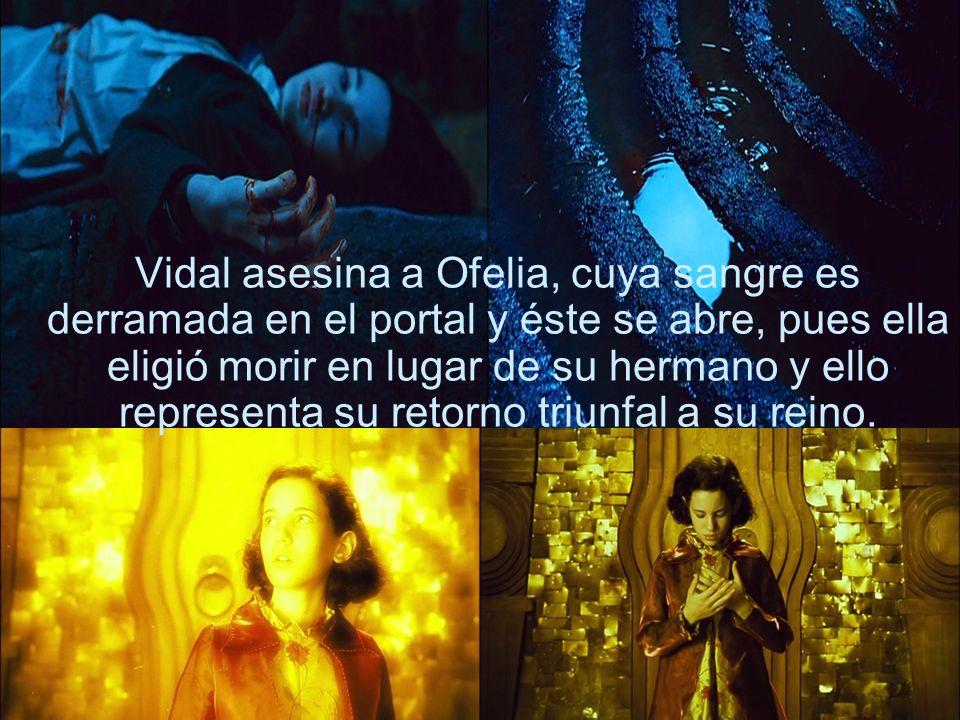 Vidal asesina a Ofelia, cuya sangre es derramada en el portal y éste se abre, pues ella eligió morir en lugar de su hermano y ello representa su retorno triunfal a su reino.