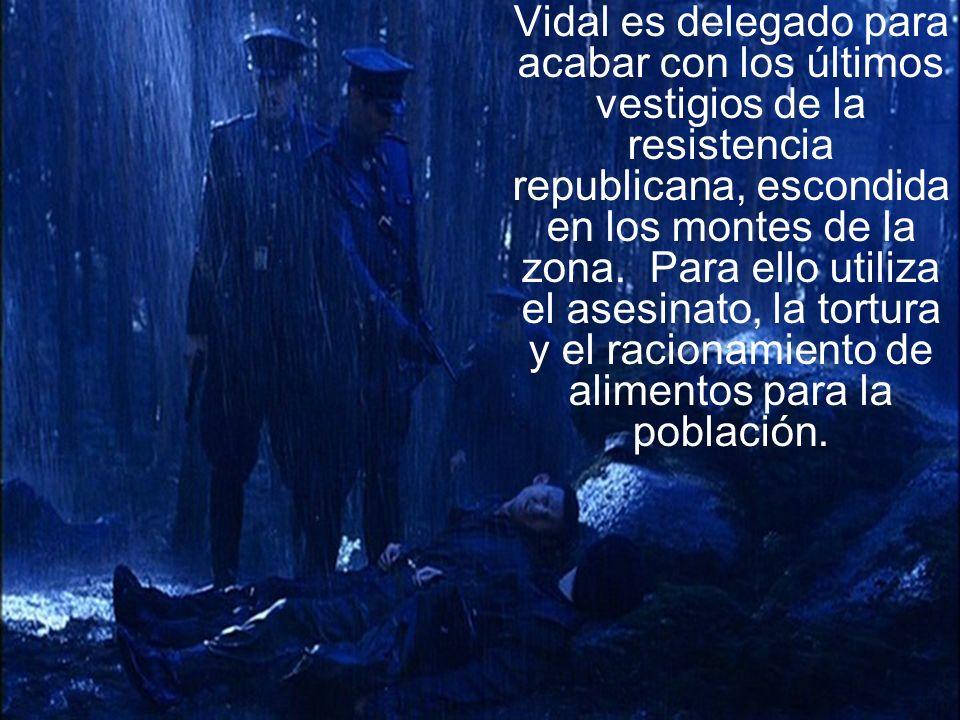 Vidal es delegado para acabar con los últimos vestigios de la resistencia republicana, escondida en los montes de la zona.