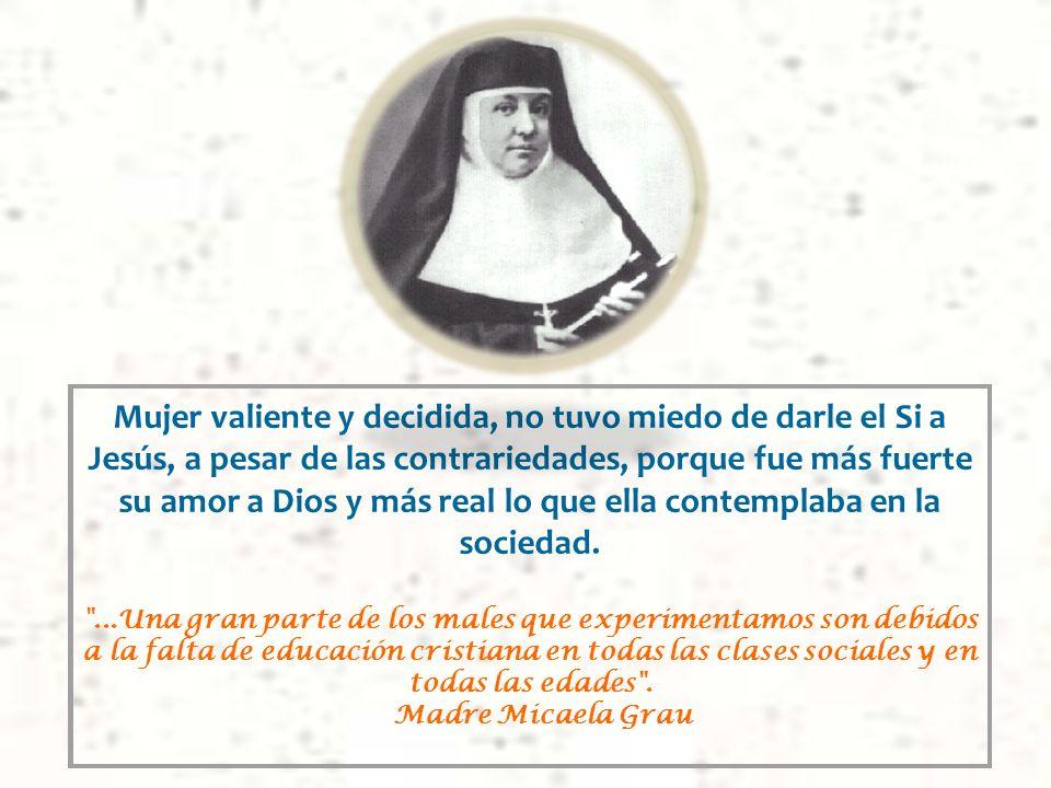 Mujer valiente y decidida, no tuvo miedo de darle el Si a Jesús, a pesar de las contrariedades, porque fue más fuerte su amor a Dios y más real lo que ella contemplaba en la sociedad.