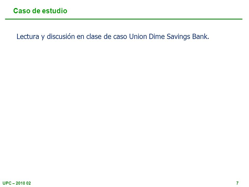 Caso de estudio Lectura y discusión en clase de caso Union Dime Savings Bank.