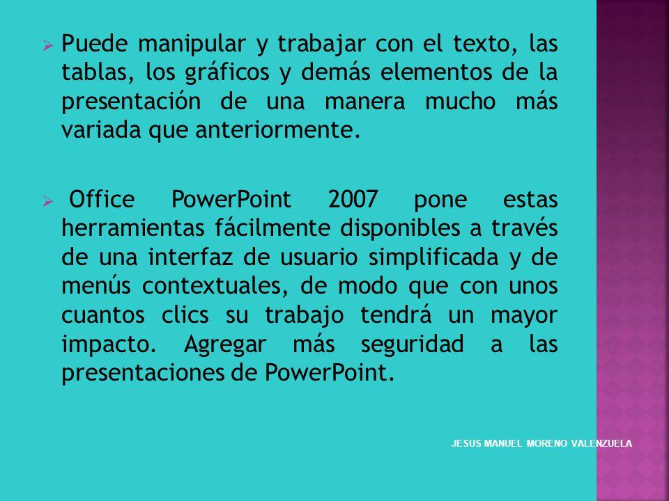 Puede manipular y trabajar con el texto, las tablas, los gráficos y demás elementos de la presentación de una manera mucho más variada que anteriormente.