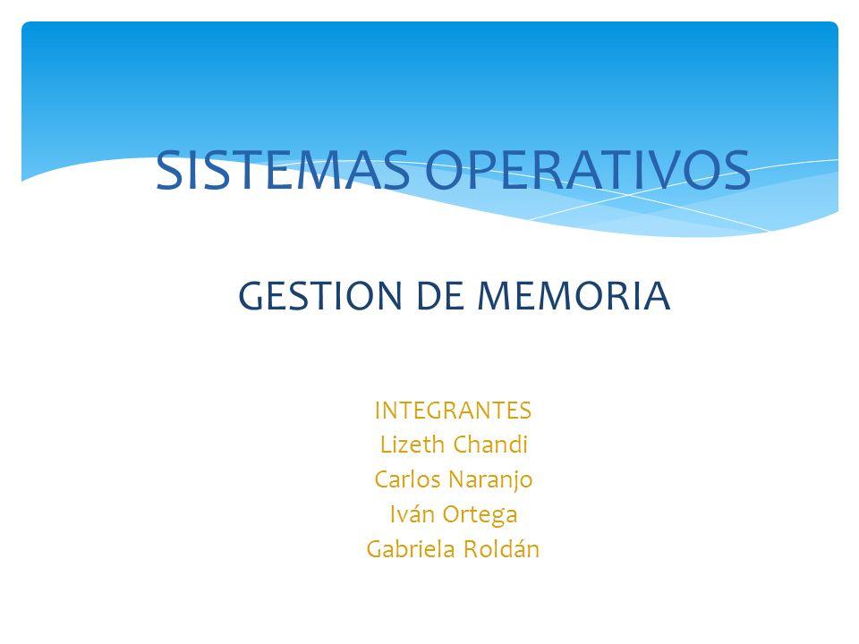 SISTEMAS OPERATIVOS GESTION DE MEMORIA INTEGRANTES Lizeth Chandi