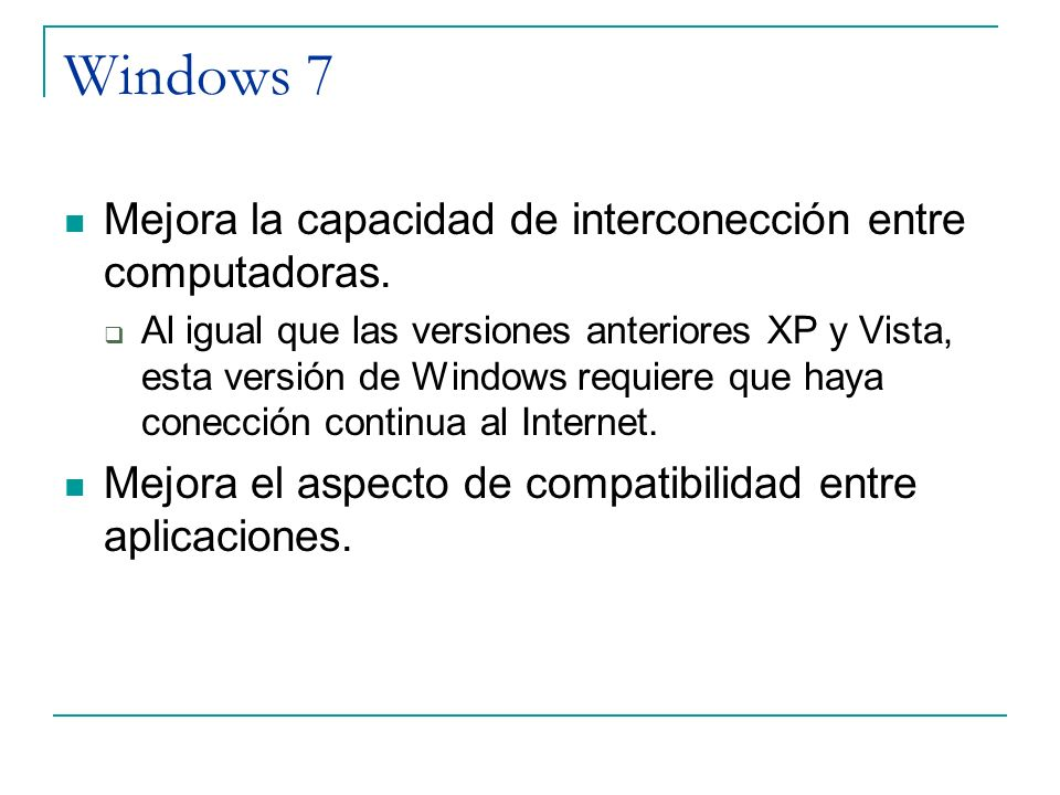 Windows 7 Mejora la capacidad de interconección entre computadoras.
