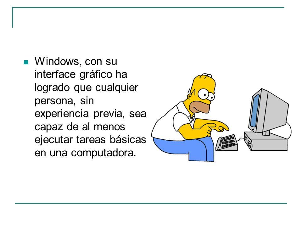 Windows, con su interface gráfico ha logrado que cualquier persona, sin experiencia previa, sea capaz de al menos ejecutar tareas básicas en una computadora.