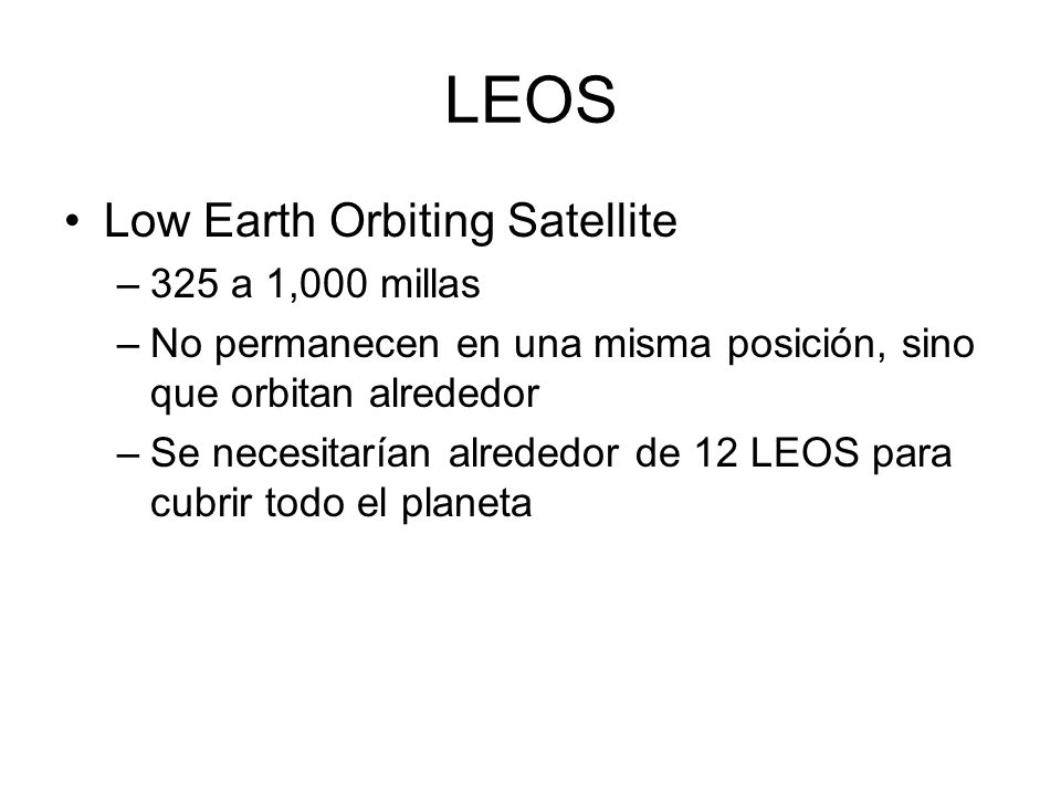 LEOS Low Earth Orbiting Satellite 325 a 1,000 millas