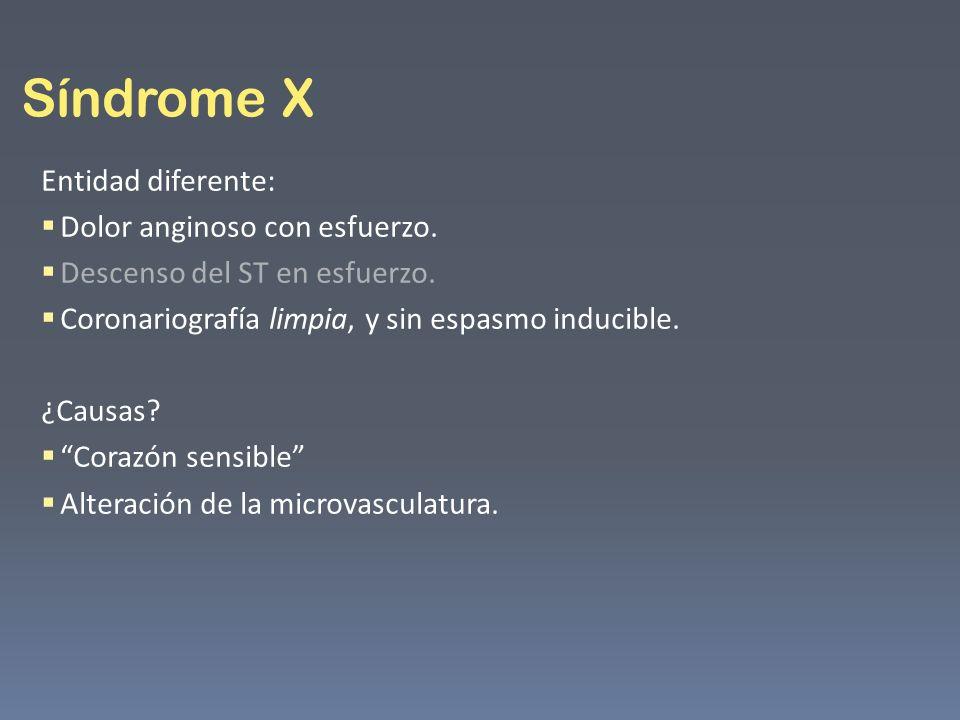 Síndrome X Entidad diferente: Dolor anginoso con esfuerzo.
