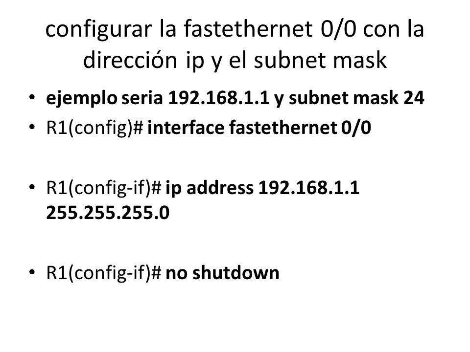 configurar la fastethernet 0/0 con la dirección ip y el subnet mask