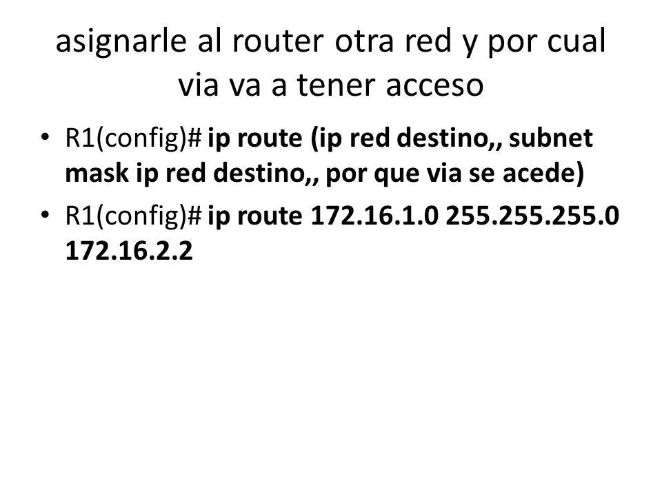 asignarle al router otra red y por cual via va a tener acceso