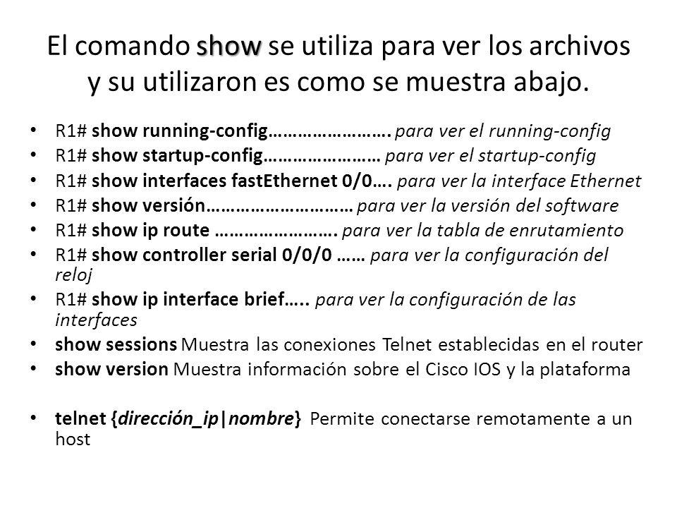 El comando show se utiliza para ver los archivos y su utilizaron es como se muestra abajo.
