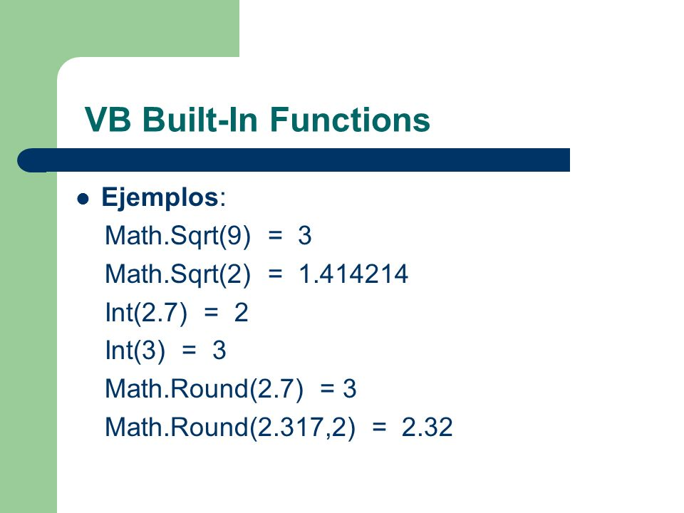 VB Built-In Functions Ejemplos: Math.Sqrt(9) = 3