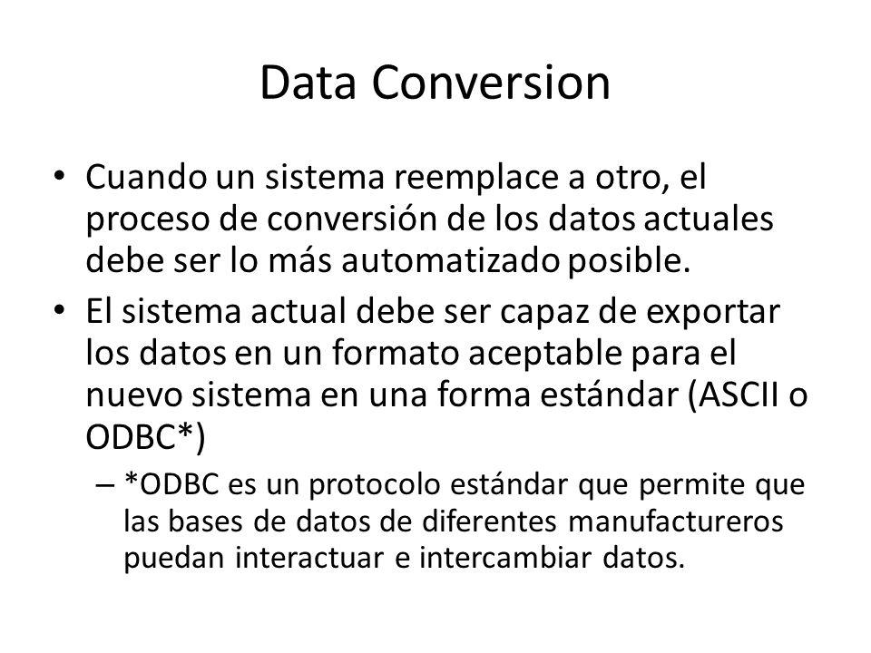 Data Conversion Cuando un sistema reemplace a otro, el proceso de conversión de los datos actuales debe ser lo más automatizado posible.