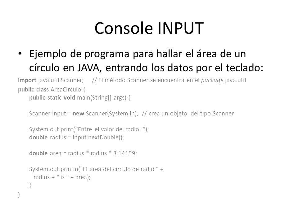Console INPUT Ejemplo de programa para hallar el área de un círculo en JAVA, entrando los datos por el teclado: