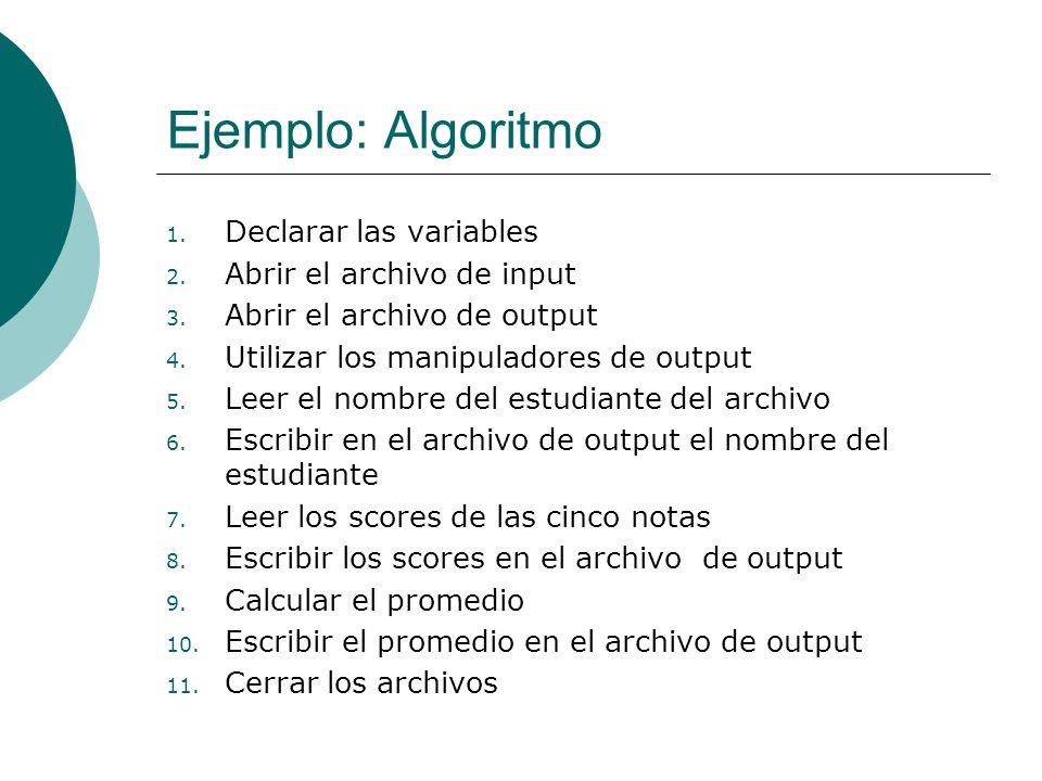 Ejemplo: Algoritmo Declarar las variables Abrir el archivo de input