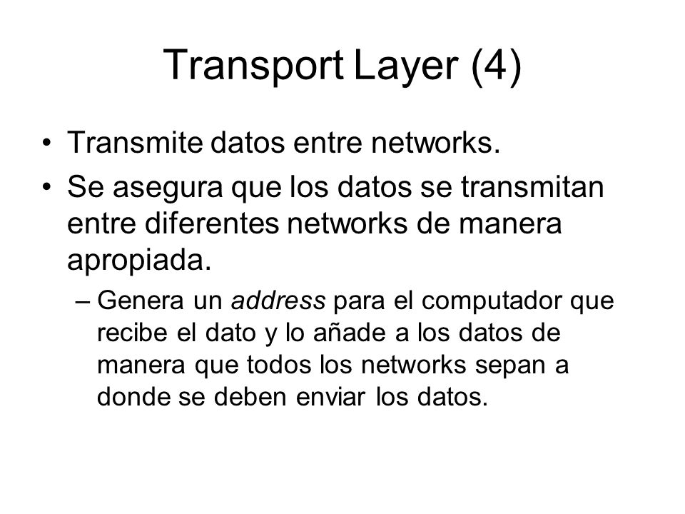 Transport Layer (4) Transmite datos entre networks.