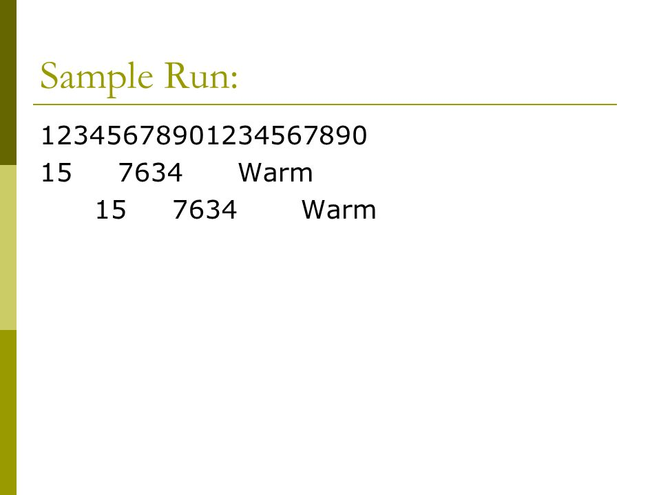 Sample Run: 12345678901234567890 15 7634 Warm 15 7634 Warm
