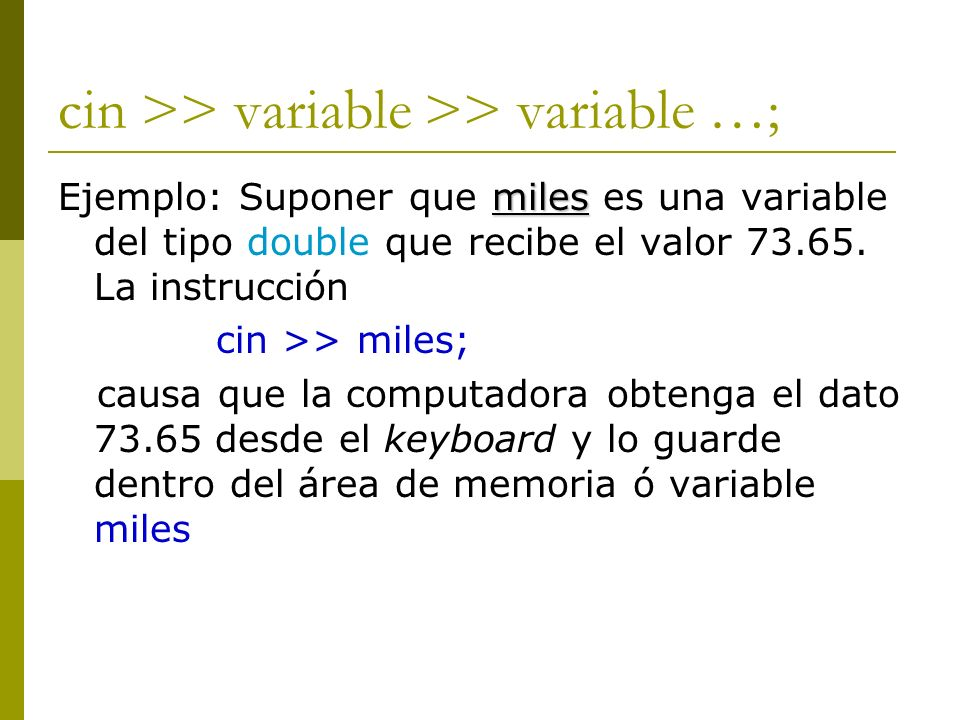 cin >> variable >> variable …;