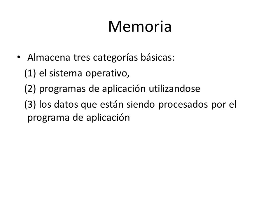 Memoria Almacena tres categorías básicas: (1) el sistema operativo,