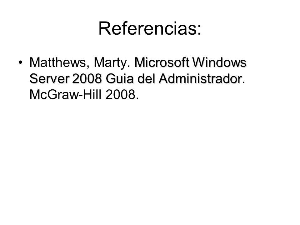 Referencias:Matthews, Marty.Microsoft Windows Server 2008 Guia del Administrador.