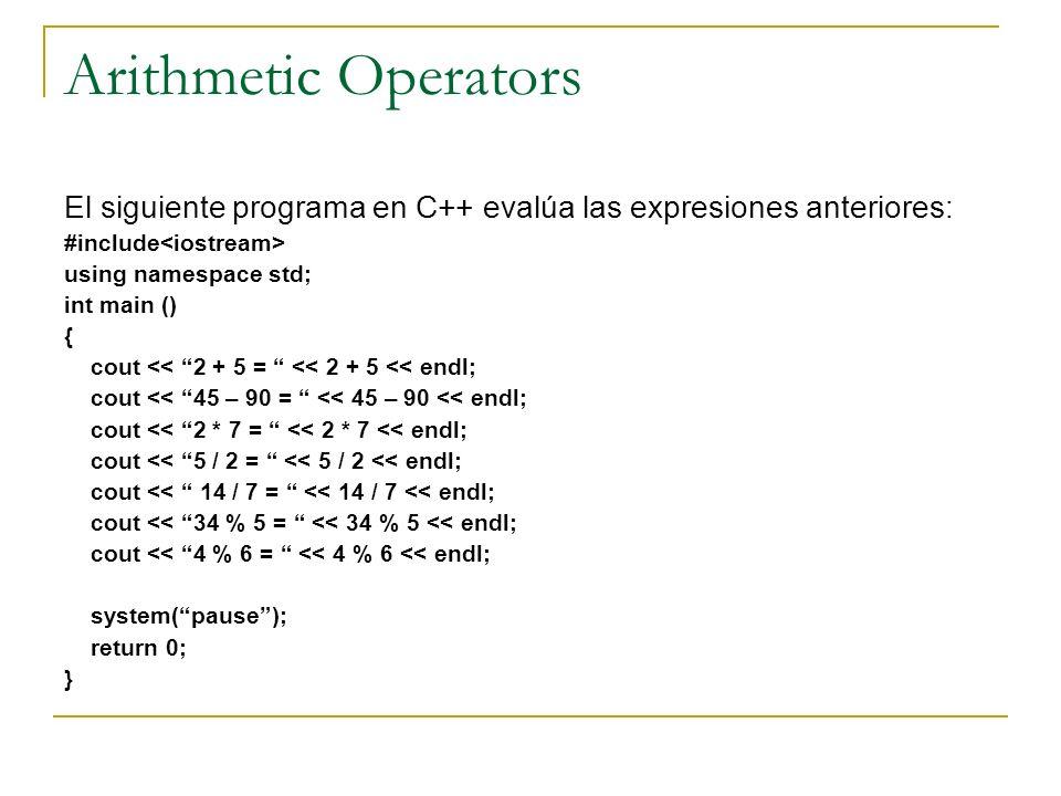 Arithmetic Operators El siguiente programa en C++ evalúa las expresiones anteriores: #include<iostream>