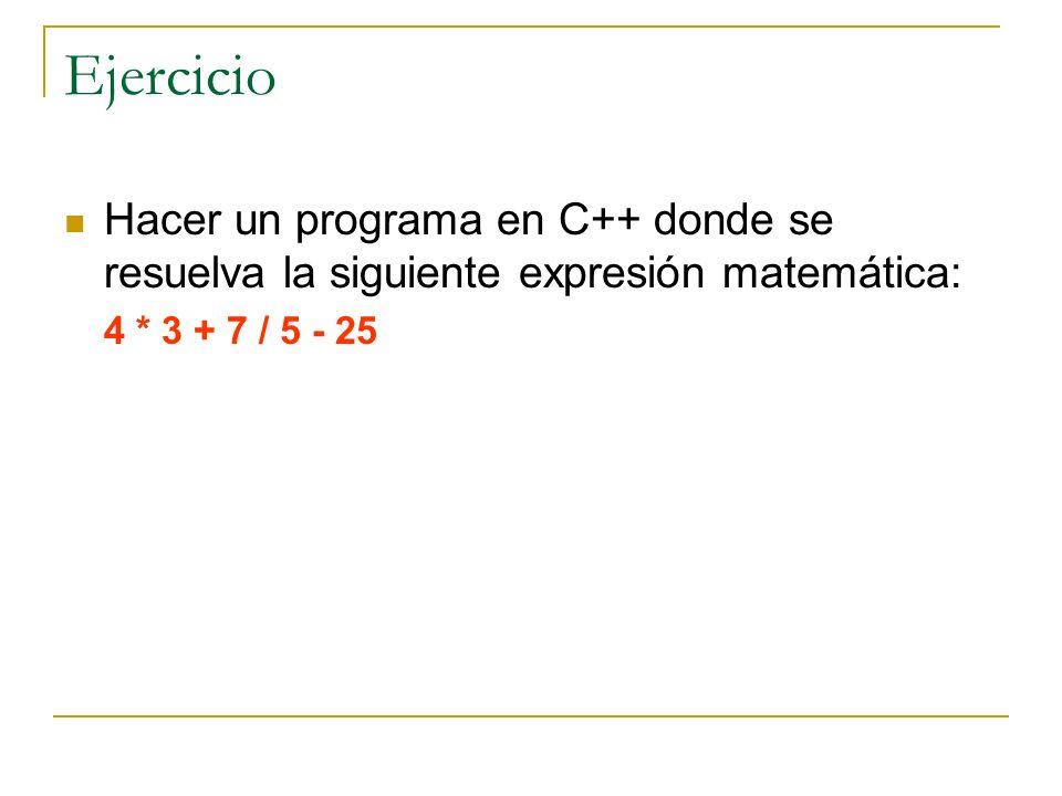 Ejercicio Hacer un programa en C++ donde se resuelva la siguiente expresión matemática: 4 * 3 + 7 / 5 - 25.