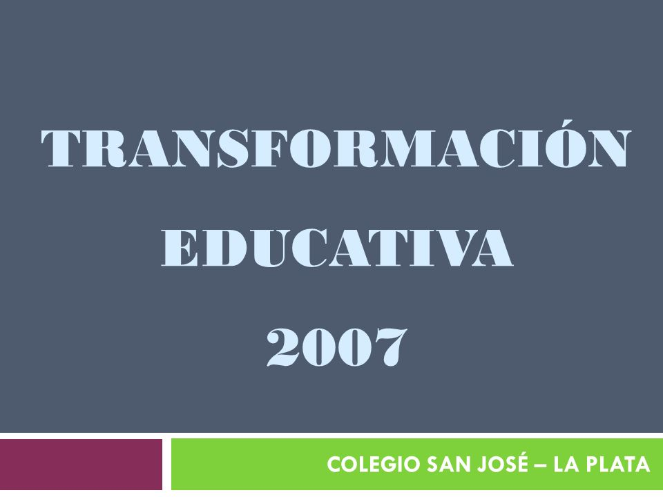 TRANSFORMACIÓN EDUCATIVA 2007