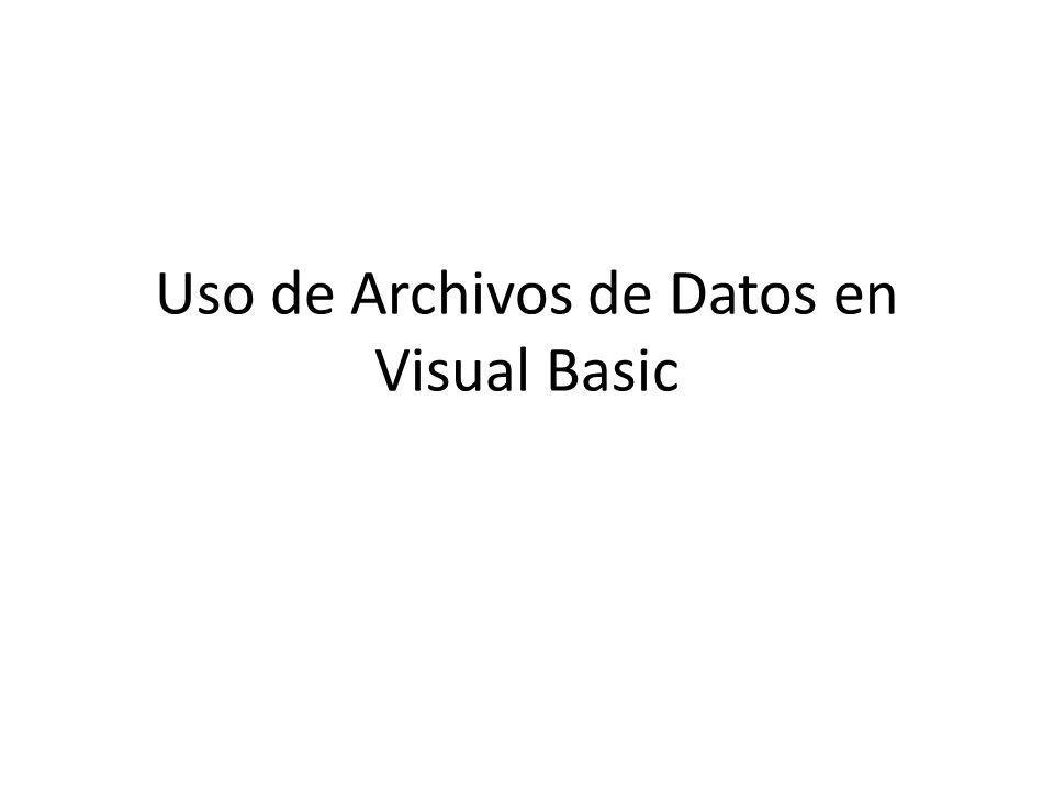 Uso de Archivos de Datos en Visual Basic