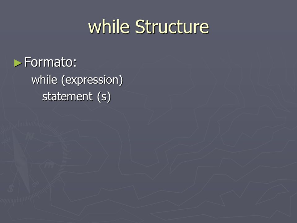 while Structure Formato: while (expression) statement (s)