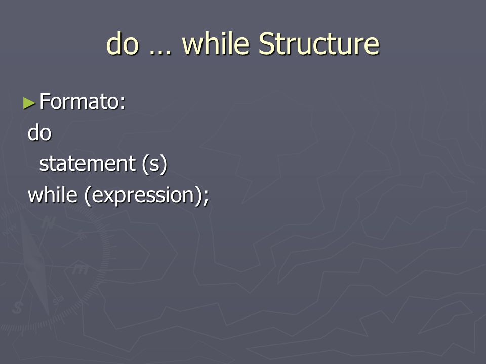 do … while Structure Formato: do statement (s) while (expression);