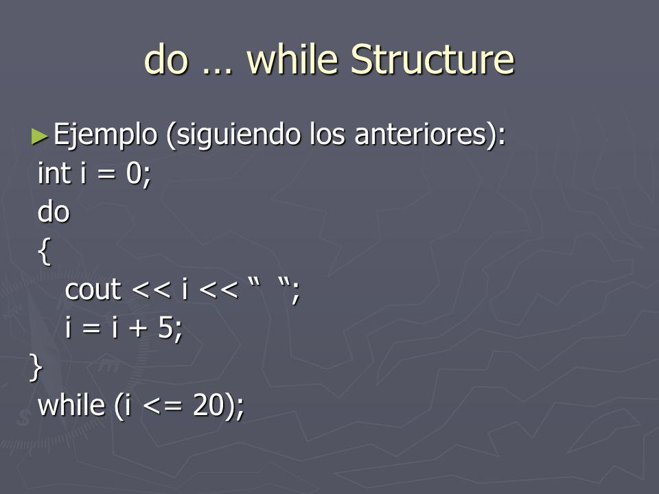 do … while Structure Ejemplo (siguiendo los anteriores): int i = 0; do