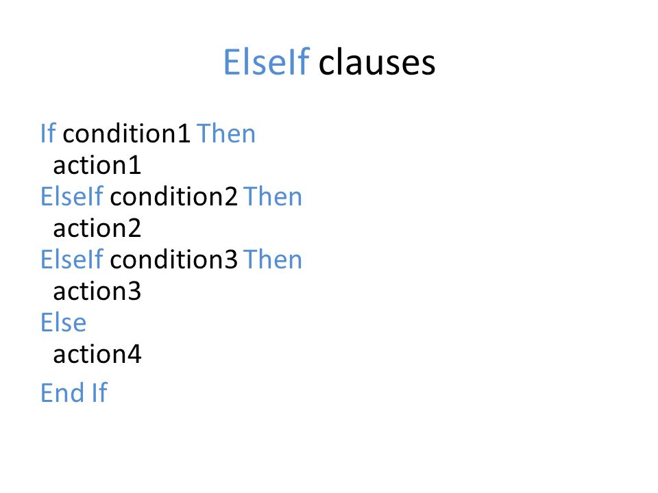 ElseIf clausesIf condition1 Then action1 ElseIf condition2 Then action2 ElseIf condition3 Then action3 Else action4 End If