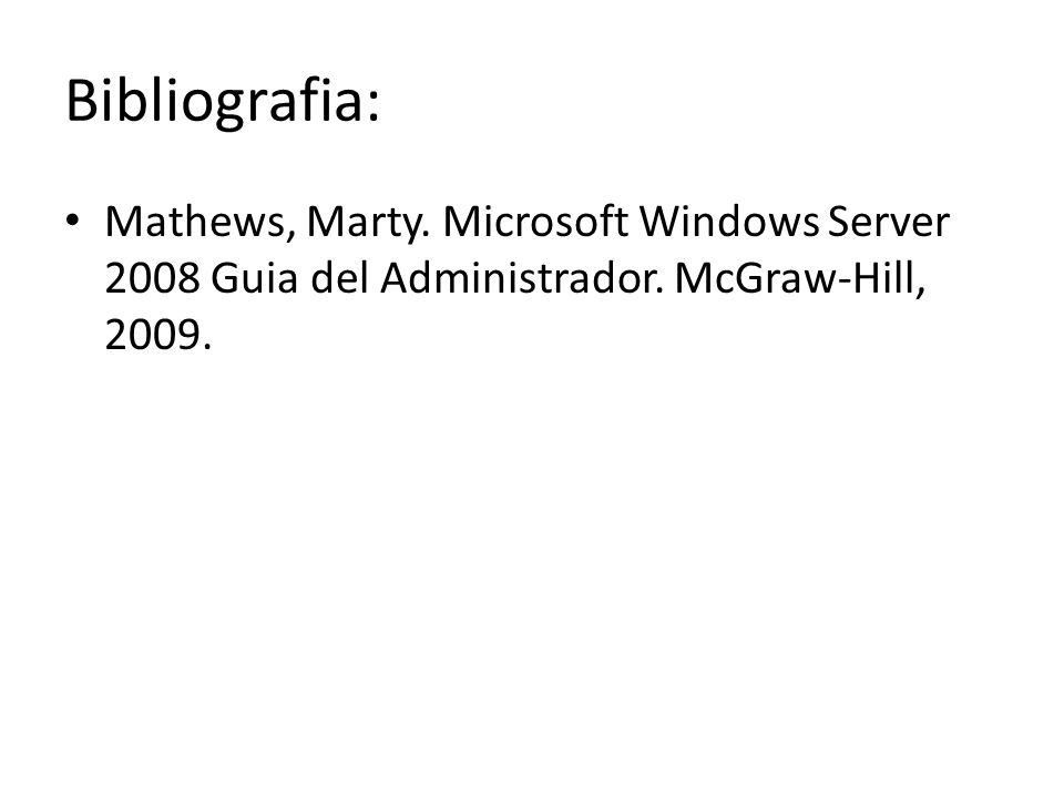 Bibliografia: Mathews, Marty. Microsoft Windows Server 2008 Guia del Administrador.